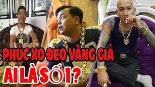 Phúc XO Đeo Vàng Giả, Vậy Bây Giờ Ai là Là Đại Gia Đeo Nhiều Vàng Nhất Việt Nam