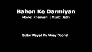 Bahon Ke Darmiyan - Guitar Instrumental By Vinay Dobhal