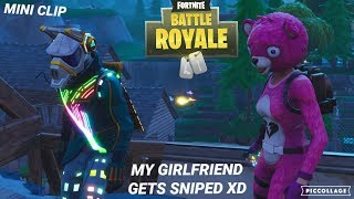 MY GIRLFRIEND GETS SNIPED - FORTNITE BATTLE ROYALE - MINI CLIP