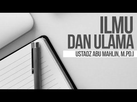 Ilmu dan Ulama - Ustadz Abu Mahlin