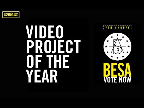 Vote Now: Videoproject Of The Year | BESA - European Skateboard Awards 2018