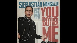 Sebastian Maniscalco - You Bother Me Tour