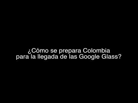 ¿Cómo se prepara Colombia para la llegada de las Google Glass?