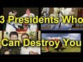 Top 3 Presidents Who Can Destroy You