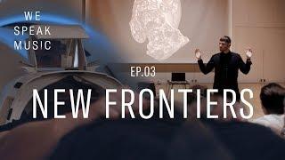 We Speak Music     Episode 3     New Frontiers