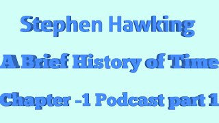 Stephen Hawking - A Brief History of Time - Chapter 1 part 1 - Podcast