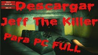 Como Descargar Jeff The Killer Para Pc Full Windows / 7 / 8 / Vista / 10