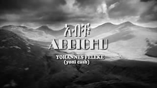 Yohannes Feleke - Abichu - New Ethiopian Music 2018(Official Video)