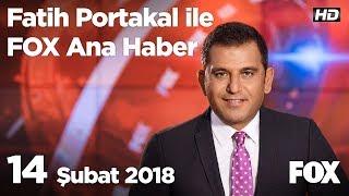 14 Şubat 2018 Fatih Portakal ile FOX Ana Haber