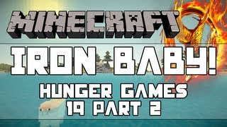 Minecraft Hunger Games: Iron Baby! - 19 Part 2
