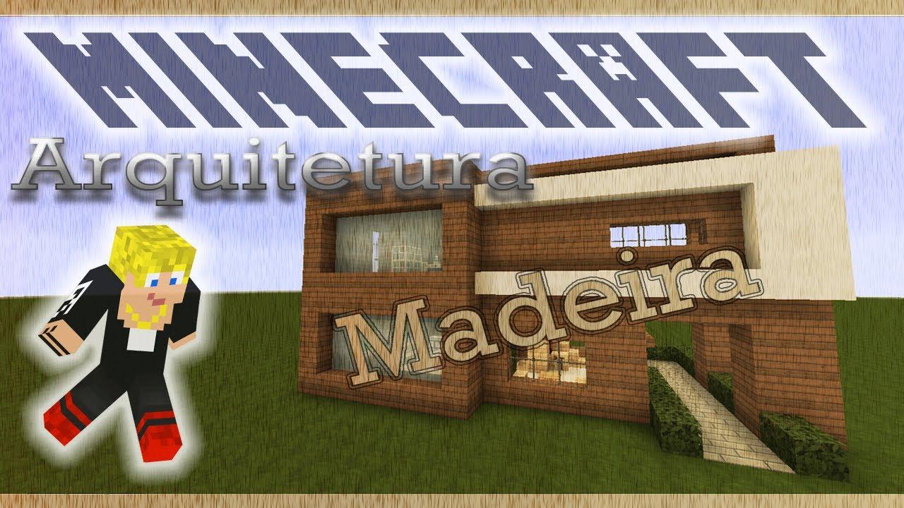 Minecraft arquitetura casa moderna de madeira parte 1 for Casa moderna 1 8