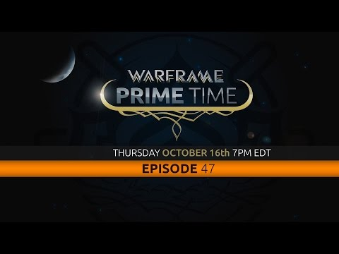 Warframe Prime Time - Episode 47