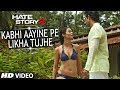 Hate Story 2 | Kabhi Aayine Pe Video Song | Jay Bhanushali | Surveen Chawla