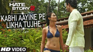 Hate Story 2 Kabhi Aayine Pe Video Song