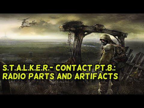 S.T.A.L.K.E.R: Contact Pt#8: Radio parts and artifacts