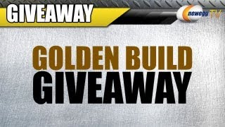 (CLOSED)Newegg TV_ Golden Build Giveaway(CLOSED)