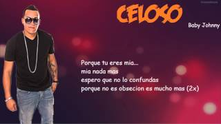 Estreno : Baby Johnny - Celoso ( Letra ) ( Descarga )
