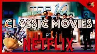 TOP 10 BEST CLASSIC MOVIES ON NETFLIX NOW !!