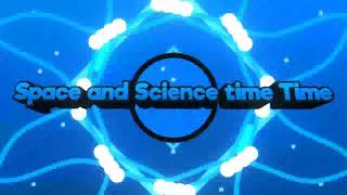 Intro for Space and Science time Time (Better Quality)