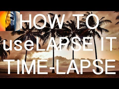 Lapse It Tutorial: Time Lapse photography: Time Lapse Movies on SmartPhone