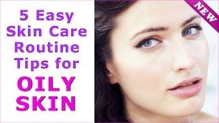 Skin Care Routine for Oily Skin - 5 Secret Tips