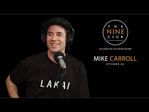 Mike Carroll | The Nine Club With Chris Roberts - Episode 52