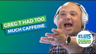 When Greg T Has Too Much Caffeine... | Elvis Duran Exclusive