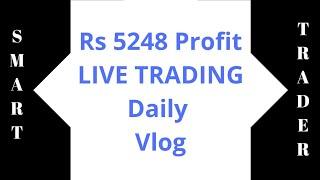 RS 5248 Profit - Live Trading - Daily Vlog - SMART TRADER