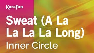 Karaoke Sweat A La La La La Long Inner Circle