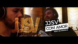 JJSV - Com Amor Não Se Brinca (Clipe)