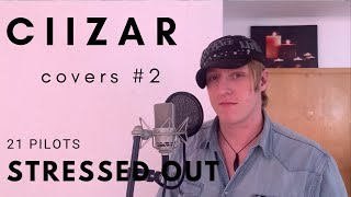 21 Pilots - Stressed Out  |  CIIZAR covers #2