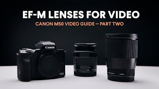 Best EF-M Lenses for Video / Canon M50 Video Guide / Part Two
