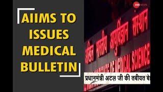 AIIMS to issue medical bulletin about Atal Bihari Vajpayee's health