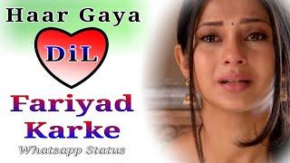 Haar Gaya Dil || Best Romantic Whatsapp status || Heart  Broken Status|| Darde Dil||