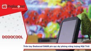 Trên tay Dodocool DA68 l Pin dự phòng sạc bằng năng lượng Mặt Trời!