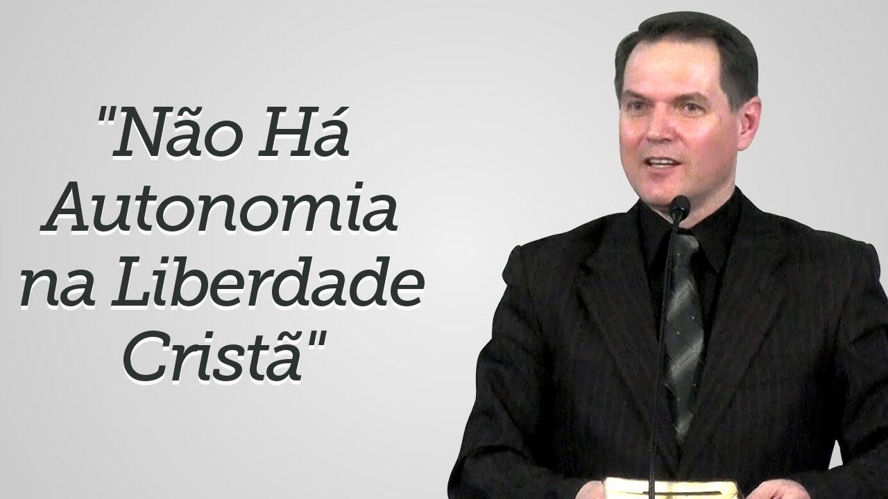 """""""Não Há Autonomia na Liberdade Cristã"""" - Sérgio Lima"""