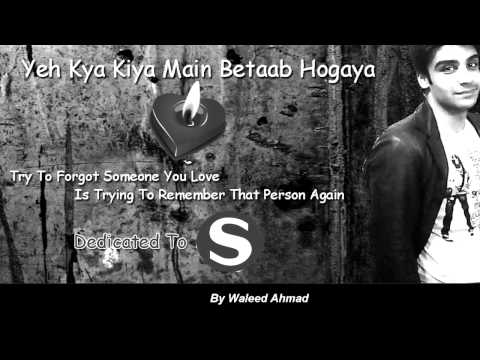 Yeh Kya Kiya Main Betaab Hogaya - Heart Touching Song By Waleed...