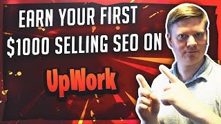 How To Earn Your First 1k Offering SEO Services On UpWork