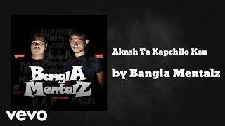 Bangla Mentalz - Akash Ta Kapchilo Ken (AUDIO)