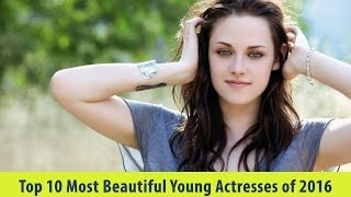 Top 10 Most Beautiful Young Actresses of 2016
