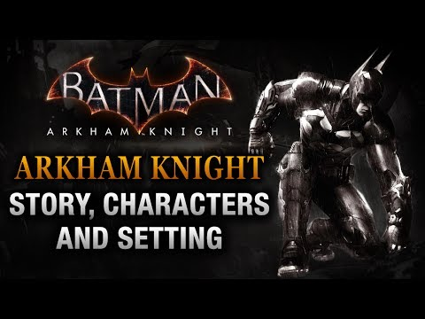 Batman: Arkham Knight - Details: Story, Characters, Gameplay and Setting