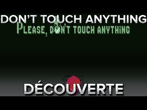 Don't touch anything : Découverte