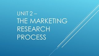 Marketing Research - Unit2 MR2300 Marketing Research Process