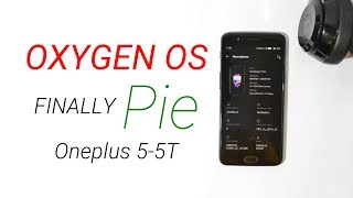 Oneplus 5-5T : Official Pie Ota Oxygen OS Open Beta 22 & 20 | New features | Supports Camera2Api |