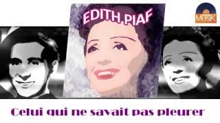 Watch Edith Piaf Celui Qui Ne Savait Pas Pleurer video