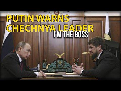 PUTIN WARNS CHECHNYA LEADER: I'M THE BOSS