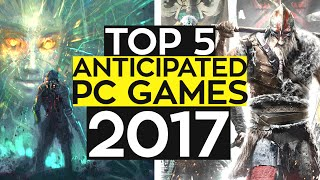 TOP 5 UPCOMING PC Games of 2017!