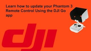 How to update your Phantom 3 Remote Control using DJI Go app