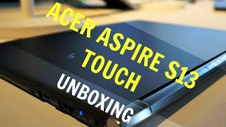 Acer Aspire S 13 Touch Unboxing: High End Laptop for $750