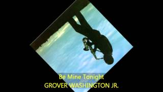 Watch Grover Washington Jr Be Mine tonight video